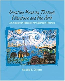 Book Creating Meaning Through Literature and the Arts: An Integrated Resource for Classroom Teachers (3rd Edition)