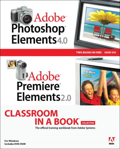 Adobe Photoshop Elements 4.0 and Premiere Elements 2.0 Classroom in a Book Collection -