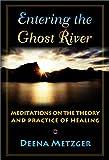 Entering the Ghost River, Deena Metzger, 0972071822