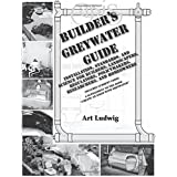 Builder's Greywater Guide: Installation, Standards, and Science for Builders, Landscapers, Regulators, Policymakers, Research