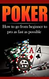 Poker: How To Go From Beginner To Pro As Fast As Possible (Texas Hold'em, Omaha, Poker Strategies, Poker for beginners, Gambling,)