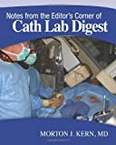 Notes from the Editor's Corner of Cath Lab Digest, Morton J. Kern, 1453711031