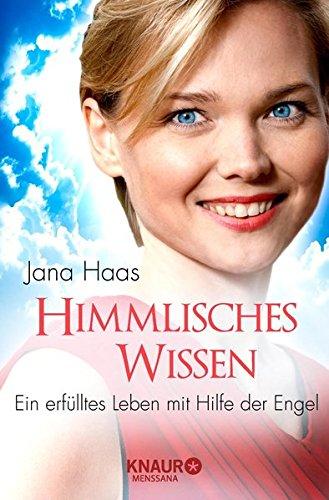 Himmlisches Wissen: Ein erfülltes Leben mit Hilfe der Engel Taschenbuch – 1. Dezember 2015 Jana Haas Knaur MensSana TB 3426876531 Esoterik
