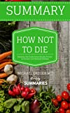 Download Summary: How Not To Die By Michael Greger M.D in PDF ePUB Free Online