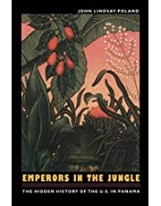 Emperors in the Jungle: The Hidden History of the U.S. in Panama