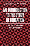 An Introduction to the Study of Education : An Outline for the Intending Student, John William Tibble, 0710070810