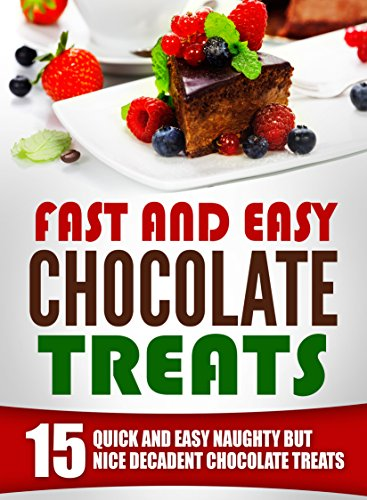 Crawford Chocolate - FAST AND EASY CHOCOLATE TREATS: 15 Quick and Easy Naughty but Nice Decadent Chocolate Treats