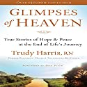 Glimpses of Heaven: True Stories of Hope and Peace at the End of Life's Journey Audiobook by Trudy Harris Narrated by Connie Wetzell