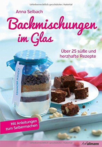 Backmischungen im Glas: Über 25 süße und herzhafte Rezepte (Rezept Gläser Uk)