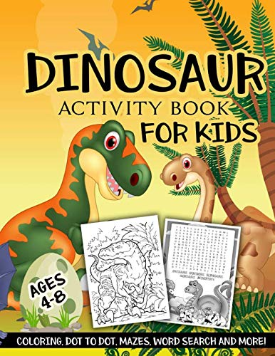 Dinosaur Activity Book for Kids Ages 4-8: A Fun Kid Workbook Game For Learning, Coloring, Dot To Dot, Mazes, Word Search and More! -