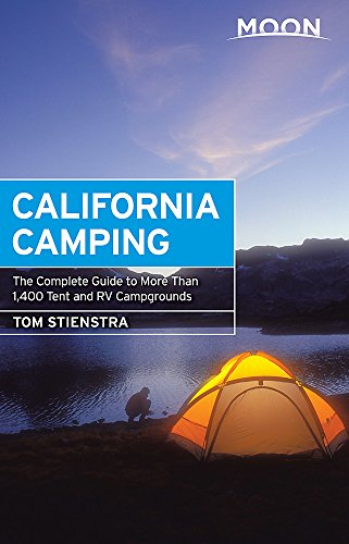 Moon California Camping: The Complete Guide to More Than 1,400 Tent and RV Campgrounds (Moon Outdoors)