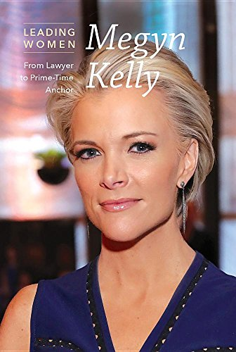 Megyn Kelly: from Lawyer to Prime-time Anchor (Leading Women)