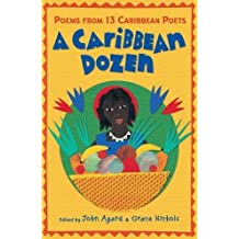 A Caribbean Dozen: Poems from 13 Caribbean Poets. Edited by John Agard and Grace Nichols