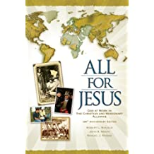 All for Jesus, God at Work in The Christian and Missionary Alliance for More Than 125 Years
