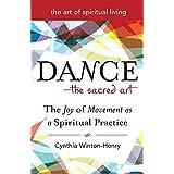 Dance―The Sacred Art: The Joy of Movement as a Spiritual Practice (The Art of Spiritual Living)