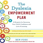 The Dyslexia Empowerment Plan: A Blueprint for Renewing Your Child's Confidence and Love of Learning | Ben Foss