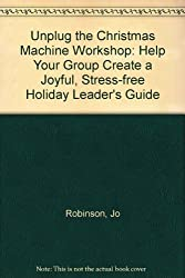 Unplug the Christmas Machine Workshop: Help Your Group Create a Joyful, Stress-free Holiday Leader's Guide