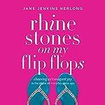 Rhinestones on My Flip-Flops: Choosing Extravagant Joy in the Midst of Everyday Mess-Ups | Jane Jenkins Herlong
