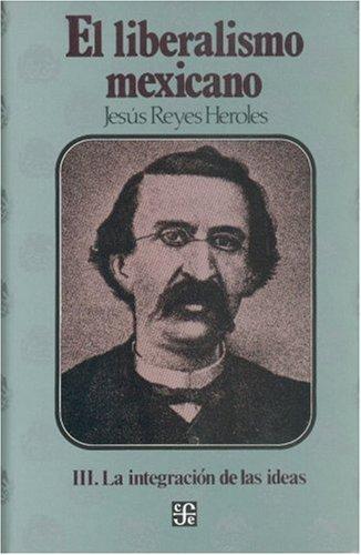 El liberalismo mexicano, III. La integracin de las ideas (Arte) (Spanish Edition)