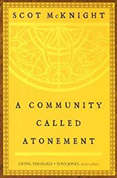 A Community Called Atonement: Living Theology by [McKnight, Scot]