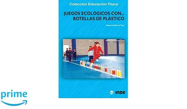 Juegos Ecológicos Con Botellas De Plástico Educación Física... Juegos: Amazon.es: Manuel Gutièrrez Toca: Libros
