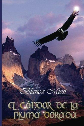 El condor de la pluma dorada (Spanish Edition) [Blanca Miosi] (Tapa Blanda)