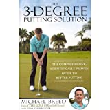 Michael Breed'sThe 3-Degree Putting Solution: The Comprehensive, Scientifically Proven Guide to Better Putting [Hardcover]2011