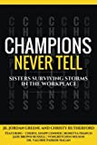 img - for Champions Never Tell: Sisters Surviving Storms In The Workplace book / textbook / text book