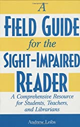 A Field Guide for the Sight-Impaired Reader: A Comprehensive Resource for Students, Teachers, and Librarians