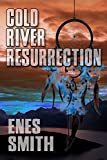 Front cover for the book Cold River Resurrection by Enes Smith