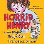 Horrid Henry and the Bogey Babysitter | Francesca Simon