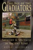 Age of the Gladiators: Savagery & Spectacle in Ancient Rome by Rupert Matthews front cover
