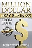 Million Dollar EBay Business from Home, Neil Waterhouse, 148277514X