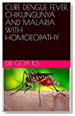 CURE DENGUE FEVER, CHIKUNGUNYA AND MALARIA WITH HOMOEOPATHY