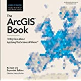 The ArcGIS Book: 10 Big Ideas about Applying The Science of Where™