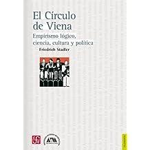 El Círculo de Viena. Empirismo lógico, ciencia, cultura y política (Spanish Edition)