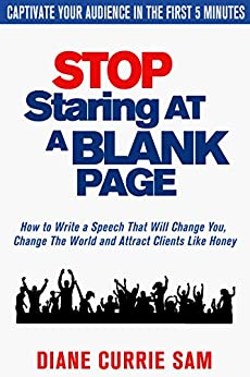 Stop Staring at a Blank Page: How to Write a Speech That Will Change You, Change the World, and Attract Clients Like Honey by [Sam, Diane Currie]