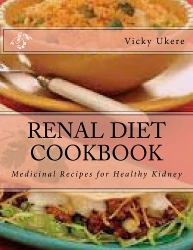 RENAL DIET COOKBOOK: Unbroken Guide to Having a Healthy Kidney: Medicinal Recipes for Healthy Kidney