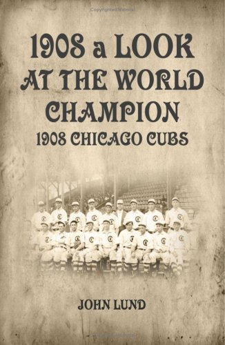 1908: A Look At The World Champion Chicago Cubs
