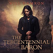 The Tercentennial Baron: The Bellirolt Chronicles, Book 1 Audiobook by Will Damron Narrated by Tim Gerard Reynolds