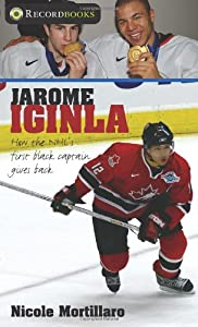 Jarome Iginla: How the NHL's first black captain gives back (Lorimer Recordbooks)