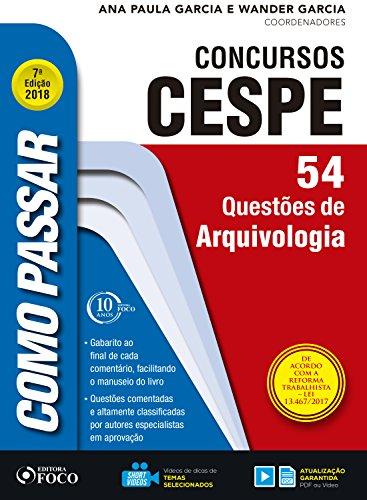 Como passar em concursos CESPE: arquivologia: 54 questões de arquivologia