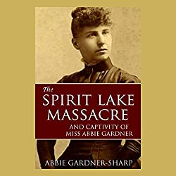 The Spirit Lake Massacre and the Captivity of Abbie Gardner