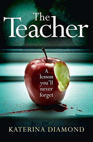 """The Teacher - A shocking and compelling new crime thriller - NOT for the faint-hearted!"" av Katerina Diamond"