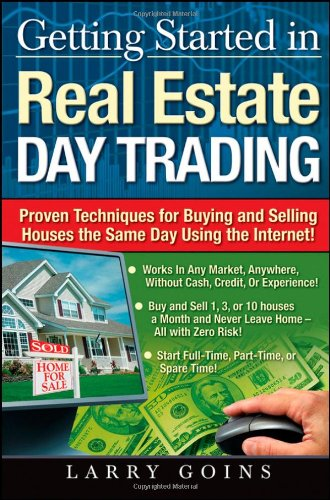 Getting Started in Real Estate Day Trading: Proven Techniques for Buying and Selling Houses The Same Day Using The Inter