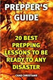 img - for Prepper's Guide: 20 Best Prepping Lessons To Be Ready To Any Disaster: (Long-Term Survival Guide) book / textbook / text book