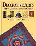 Decorative Arts of the Amish of Lancaster County, Daniel McCauley and Kathryn McCauley, 0934672660