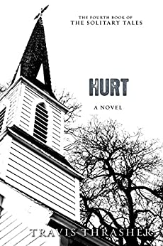 Hurt: A Novel (Solitary Tales Series Book 4) by [Thrasher, Travis]
