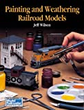 Painting and Weathering Railroad Models, Jeffrey Wilson, 0890242151