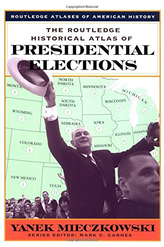 The Routledge Historical Atlas of Presidential Elections (Routledge Atlases of American History)